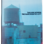 HOMMA Takashi The Narcissistic City, MACK, 2016, 80 p. + 16 doubles p. (soit 32 p. supp.) 34  photographies N&B et 13 couleurs (*) format 7,5 cm x 23,8 cm au 31,5 cm x 93,0 cm